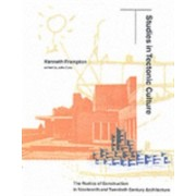 Studies in Tectonic Culture - The Poetics of Construction in Nineteenth and Twentieth Century Architecture (Frampton Kenneth)(Paperback) (9780262561495)