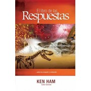 El Libro de las Respuestas...: ...Sobre la Creacion y Evolucion = The Book of the Answers ..., Paperback/Ken Ham
