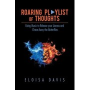Roaring Playlist of Thoughts: Using Music to Release Your Lioness and Chase Away the Butterflies, Paperback/Eloisa Davis