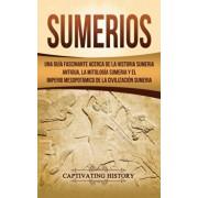 Sumerios: Una gua fascinante acerca de la historia sumeria antigua, la mitologa sumeria y el imperio mesopotmico de la civili, Hardcover/Captivating History