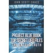 Project Blue Book: Top Secret UFO Files: The Untold Truth, Paperback/John Scott Chace