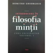 Introducere in filosofia mintii. Curs universitar Vol. 1