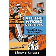 shouldn't You Be in School?, Hardcover/Lemony Snicket