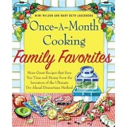 Once-A-Month Cooking Family Favorites: More Great Recipes That Save You Time and Money from the Inventors of the Ultimate Do-Ahead Dinnertime Method, Paperback/Mary Beth Lagerborg