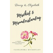 Darcy and Elizabeth: Mischief and Misunderstanding: A Sweet Pride and Prejudice Variation, Paperback/A. Lady