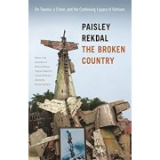 The Broken Country: On Trauma, a Crime, and the Continuing Legacy of Vietnam, Paperback/Paisley Rekdal