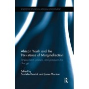 African Youth and the Persistence of Marginalization: Employment, Politics, and Prospects for Change