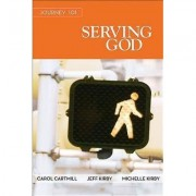 Journey 101: Serving God Participant Guide
