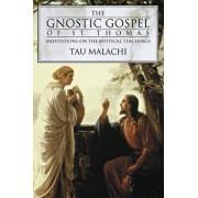 The Gnostic Gospel of St. Thomas: Meditations on the Mystical Teachings, Paperback/Tau Malachi