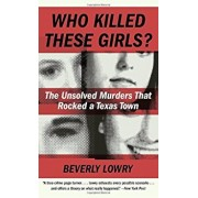 Who Killed These Girls': The Unsolved Murders That Rocked a Texas Town, Paperback/Beverly Lowry