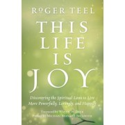 This Life Is Joy: Discovering the Spiritual Laws to Live More Powerfully, Lovingly, and Happily, Paperback