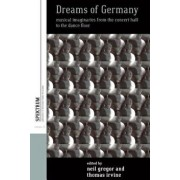 Dreams of Germany: Musical Imaginaries from the Concert Hall to the Dance Floor, Hardcover/Neil Gregor