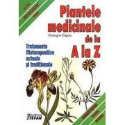 Plantele medicinale de la A la Z. Tratamente fitoterapeutice actuale si traditionale