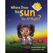 Where Does The Sun Go At Night?, Paperback/Christine Hooks Martin