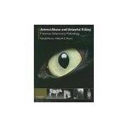 ANIMAL ABUSE AND UNLAWFUL KILLING - FORENSIC VETERINARY PATHOLOGY