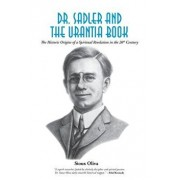 Dr. Sadler and the Urantia Book: A History of a Spiritual Revelation in the 20th Century, Paperback/Sioux Oliva Ph. D.