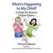 What's Happening to My Child? a Guide for Parents of Hair Pullers, Paperback/Cheryn Salazar