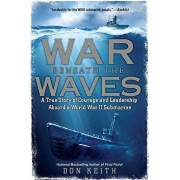 War Beneath the Waves: A True Story of Courage and Leadership Aboard a World War II Submarine, Paperback/Don Keith