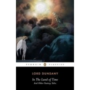 In the Land of Time and Other Fantasy Tales, Paperback/Alfred Dunsany
