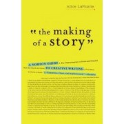 The Making of a Story A Norton Guide to Creative Writing