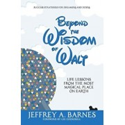 Beyond the Wisdom of Walt: Life Lessons from the Most Magical Place on Earth, Paperback/Jeffrey Allen Barnes