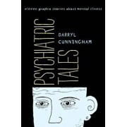 Psychiatric Tales: Eleven Graphic Stories about Mental Illness, Hardcover/Darryl Cunningham
