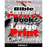 Bible Crossword Puzzle Book Large Print On Proverbs: For Adults and Kids Volume 2: A Bible Brain Game Book series, Paperback/Omolove Jay