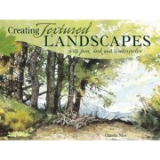 Creating Textured Landscapes with Pen, Ink and Watercolor, Paperback