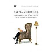 Cartea virtutilor. Arta decentei sau 27 de virtuti. Intre noblete si nonsalanta/Alexander Von Schonburg