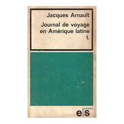 Journal de voyage en Amérique Latine Tome I - Jacques Arnault - Livre