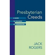 Presbyterian Creeds: A Guide to the Book of Confessions, Paperback/Jack Rogers