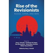 Rise of the Revisionists: Russia, China, and Iran, Hardcover/Gary J. Schmitt