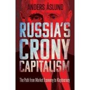 Russia's Crony Capitalism: The Path from Market Economy to Kleptocracy, Hardcover/Anders Aslund