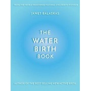 The Water Birth Book: The Ideal Companion to Hypnobirthing and Active Birth, Paperback/Janet Balaskas