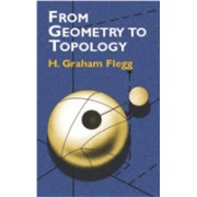 From Geometry to Topology (Flegg Henry Graham)(Cartonat) (9780486419619)