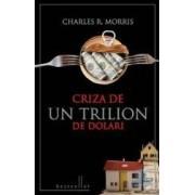 Criza de un trilion de dolari - Charles R. Morris