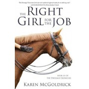 The Right Girl for the Job: Book III of the Dressage Chronicles, Paperback/Karen McGoldrick
