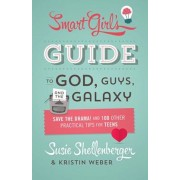 The Smart Girl's Guide to God, Guys, and the Galaxy: Save the Drama! and 100 Other Practical Tips for Teens, Paperback