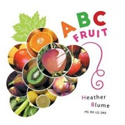ABC Fruit: Learn the Alphabet with Fruit-Filled Fun!, Hardcover/Heather Blume