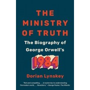 The Ministry of Truth: The Biography of George Orwell's 1984, Paperback/Dorian Lynskey