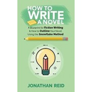How to Write a Novel: A Blueprint for Fiction Writing & How to Outline Your Novel Using the Snowflake Method, Paperback/Jonathan Reid