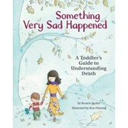 Something Very Sad Happened: A Toddler's Guide to Understanding Death, Hardcover/Bonnie Zucker