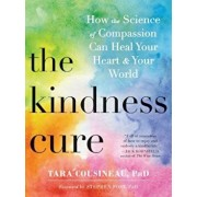 The Kindness Cure: How the Science of Compassion Can Heal Your Heart and Your World, Paperback/Tara Cousineau