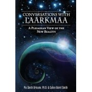 Conversations with Laarkmaa: A Pleiadian View of the New Reality, Paperback/Dr Pia Orleane