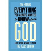 Everything You Always Wanted to Know about God (But Were Afraid to Ask): The Jesus Edition, Paperback/Eric Metaxas