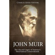 John Muir: The Life and Legacy of America's Most Famous Conservationist, Paperback/Charles River Editors