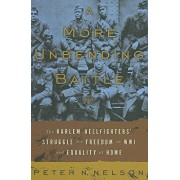 A More Unbending Battle: The Harlem Hellfighter's Struggle for Freedom in WWI and Equality at Home, Hardcover/Peter Nelson