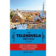The Telenovela Method: How to Learn Spanish Using TV, Movies, Books, Comics, and More, Paperback/Andrew Tracey