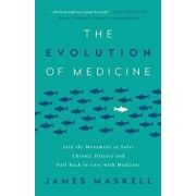 The Evolution of Medicine: Join the Movement to Solve Chronic Disease and Fall Back in Love with Medicine, Paperback/James Maskell