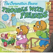 The Berenstain Bears and the Trouble with Friends, Paperback/Stan Berenstain